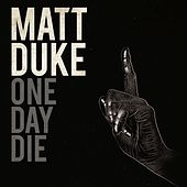 One Day Die by Matt Duke