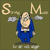 Strong Music to Air Out Anger by Various Artists