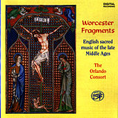 Worcester Fragments - English Sacred Music of the Late Middle Ages by The Orlando Consort