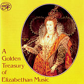 A Golden Treasury of Elizabethan Music by Various Artists