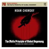 Mafia Principle of Global Hegemony:  The Middle East, Empire & Activism by Noam Chomsky