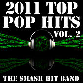 2011 Top Pop Hits Vol. 2 by The Smash Hit Band