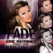 Fade: The Epic Remixes (Part 1) by Kristine W.