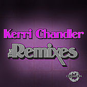 Kerri Chandler: The Remixes by Various Artists