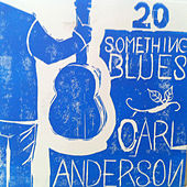 20 Something Blues by Carl Anderson