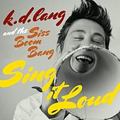 k.d. lang and the Siss Boom Bang: Sing it Loud von k.d. lang