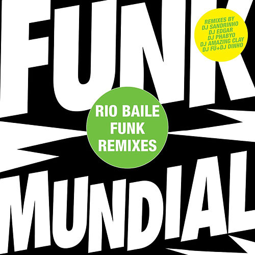 Funk Mundial - The Rio Baile Funk Mixes by Various Artists