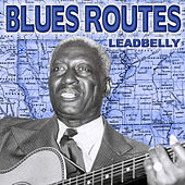 Blues Routes - Leadbelly by Leadbelly