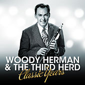 Woody Herman & The Third Herd - Classic Years by Woody Herman
