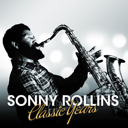Sonny Rollins - Classic Years by Sonny Rollins