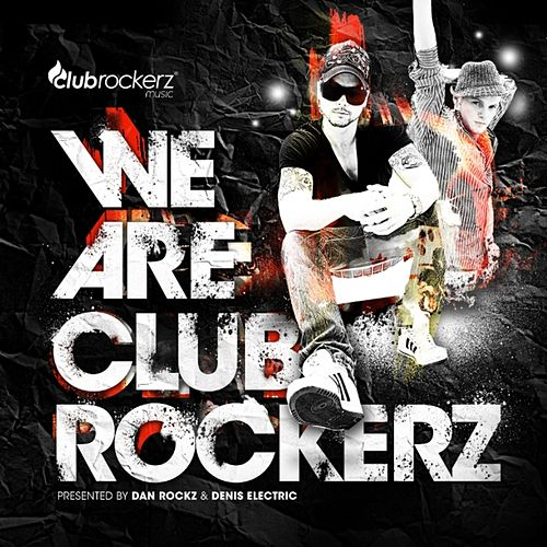 We Are Club Rockerz (Presented By Dan Rockz & Denis Electric) by Various Artists