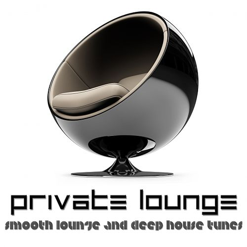 Private Lounge (Smooth Lounge and Deep House Tunes) by Various Artists