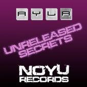 Unreleased Secrets by Ayla