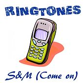 S&M (Come On) (Ringtone Version In the Style of Rihanna) by Ringtones Hits