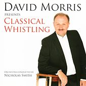 David Morris Presents Classical Whistling by David Morris