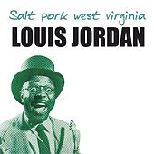 Salt Pork West Virginia by Louis Jordan