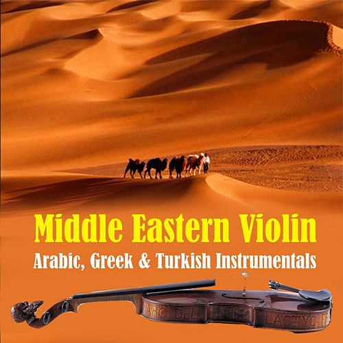 Middle Eastern Violin: Arabic, Greek & Turkish Instrumentals by Various Artists