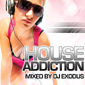 House Addiction (Continuous DJ Mix by DJ Exodus) von Various Artists