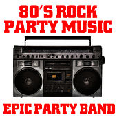 80's Rock Party Music by Epic Party Band