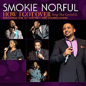 How I Got Over...Songs That Carried Us by Smokie Norful