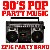 90's Pop Party Music by Epic Party Band