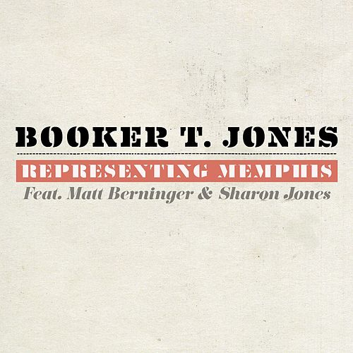 Representing Memphis [feat. Matt Berninger & Sharon Jones] by Booker T.