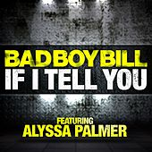 If I Tell You by Bad Boy Bill