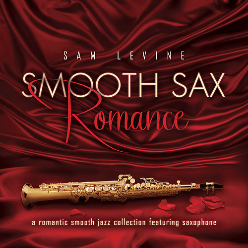 Smooth Sax Romance: A Romantic Smooth Jazz Collection Featuring Saxophone by Sam Levine