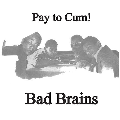 Pay To Cum 7' by Bad Brains