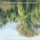 18 Interpretations of Canon in D by Pachelbel by Walter Rinaldi
