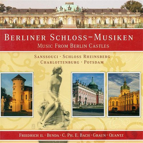 Berlin Castles (Music From) - Graun, J.G. / Frederick Ii / Benda, F. / Quantz, J.J. / August Wilhelm / Janitsch, J.G. / Bach, C.P.E. by Various Artists