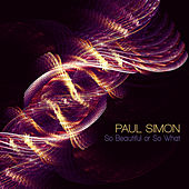 So Beautiful or So What by Paul Simon