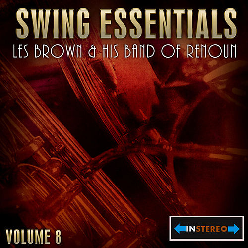 Swing Essentials  Vol 8 - Les Brown And His Band Of Renoun by Les Brown
