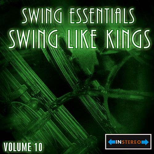 Swing Essentials  Vol 10 - Swing Like Kings by Various Artists