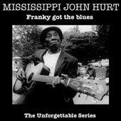 Frankie got the blues by Mississippi John Hurt