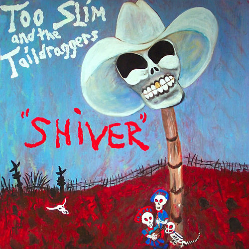 Shiver by Too Slim & The Taildraggers