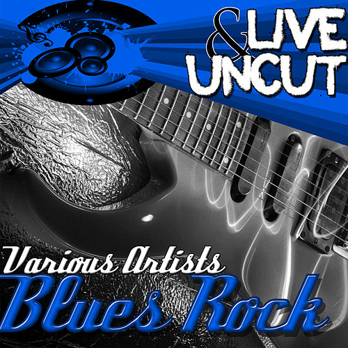 Live And Uncut - Blues Rock by Various Artists