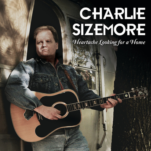Heartache Looking For A Home by Charlie Sizemore