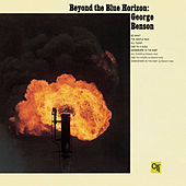 Beyond the Blue Horizon (CTI Records 40th Anniversary Edition - Original recording remastered) by George Benson