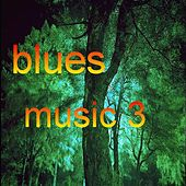 Blues Music 3 by Various Artists
