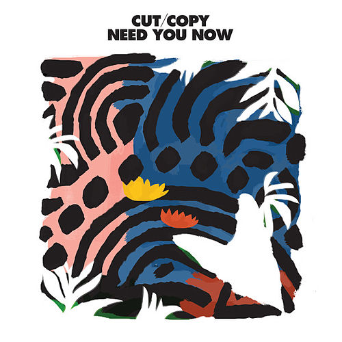 Need You Now by Cut Copy