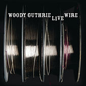 The Live Wire: Woody Guthrie In Performance 1949 by Woody Guthrie