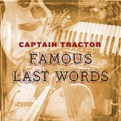 Famous Last Words by Captain Tractor