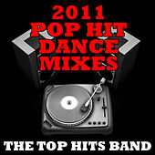 2011 Pop Hit Dance Mixes by The Top Hits Band