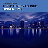 Tokyo Luxury Lounge Dinner Time by Various Artists
