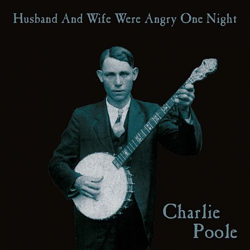 Husband and Wife Were Angry One Night by Charlie Poole