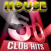 50 House Club Hits, Vol. 1 (5 Hours Full of Essential Music, the Best In Techno, Electro, Trance and Dance House Anthems) by Various Artists
