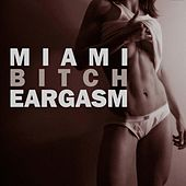Miami Bitch Eargasm by Various Artists