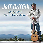 She's All I Ever Drink About by Jeff Griffith