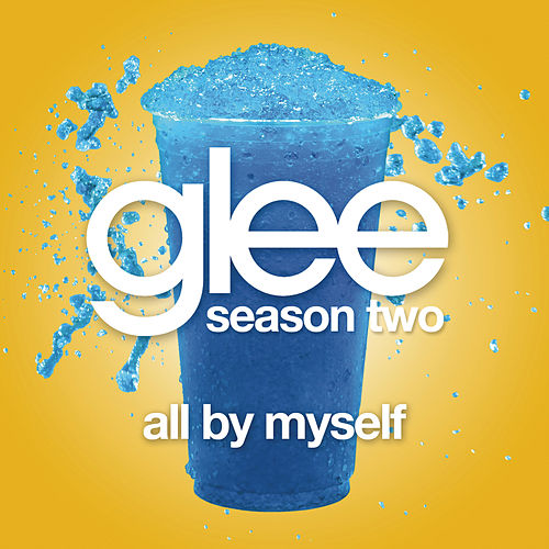 All By Myself (Glee Cast Version) by Glee Cast